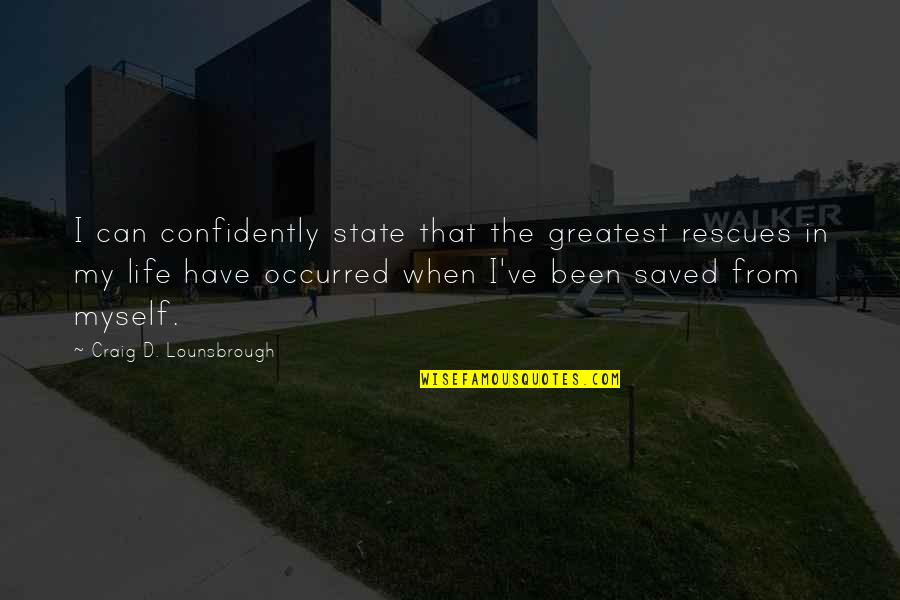 Narcissistic Quotes By Craig D. Lounsbrough: I can confidently state that the greatest rescues