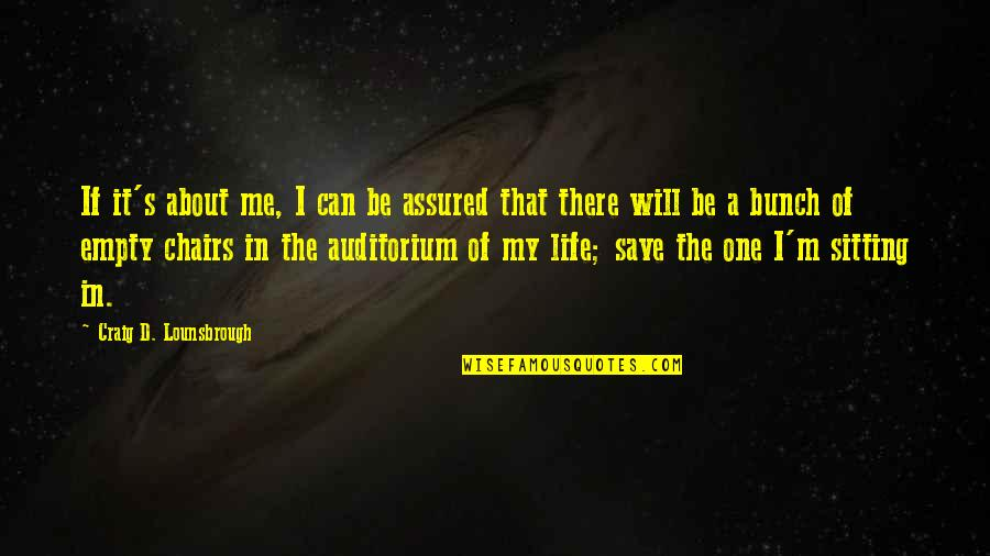 Narcissistic Quotes By Craig D. Lounsbrough: If it's about me, I can be assured