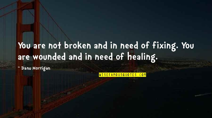 Narcissistic Quotes By Danu Morrigan: You are not broken and in need of