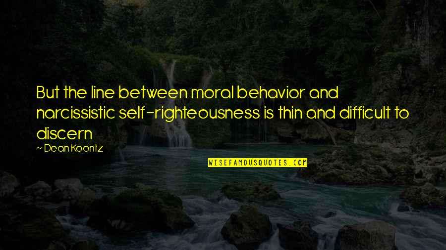 Narcissistic Quotes By Dean Koontz: But the line between moral behavior and narcissistic