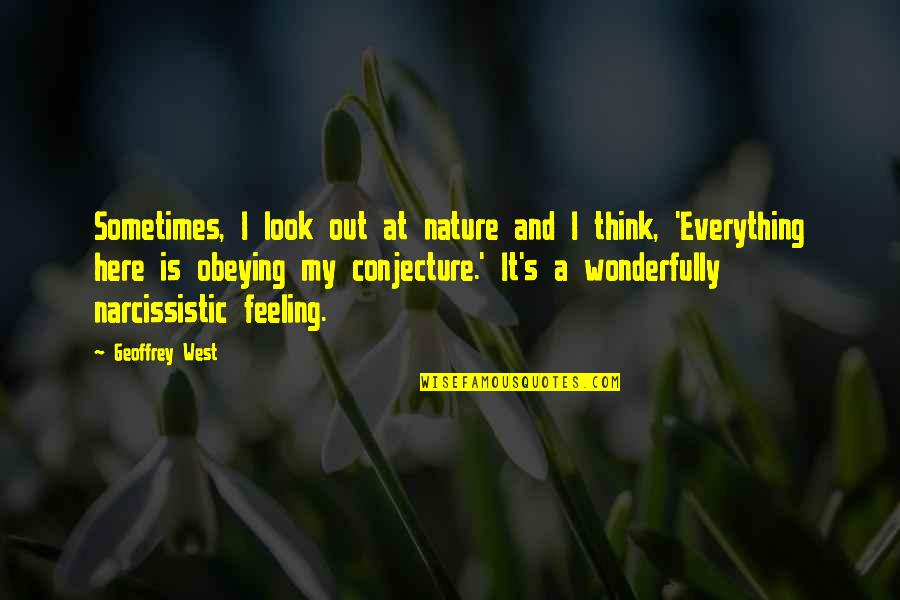 Narcissistic Quotes By Geoffrey West: Sometimes, I look out at nature and I