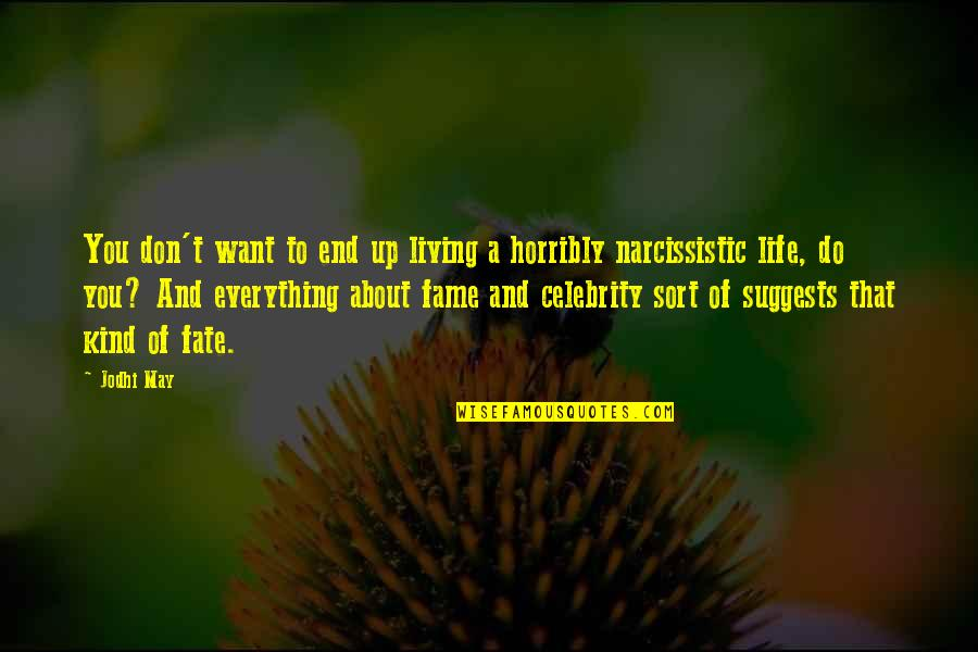 Narcissistic Quotes By Jodhi May: You don't want to end up living a