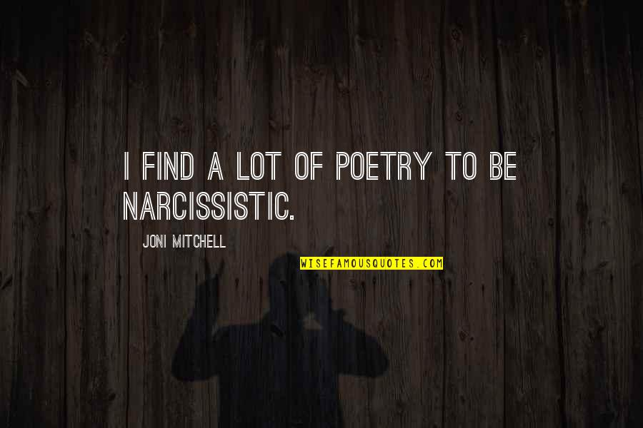 Narcissistic Quotes By Joni Mitchell: I find a lot of poetry to be