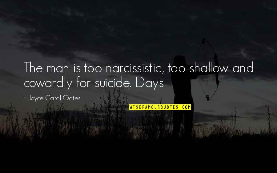 Narcissistic Quotes By Joyce Carol Oates: The man is too narcissistic, too shallow and