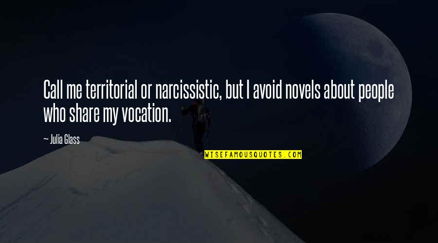 Narcissistic Quotes By Julia Glass: Call me territorial or narcissistic, but I avoid