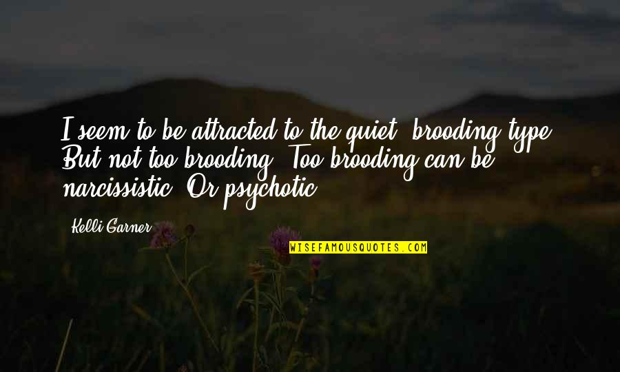 Narcissistic Quotes By Kelli Garner: I seem to be attracted to the quiet,