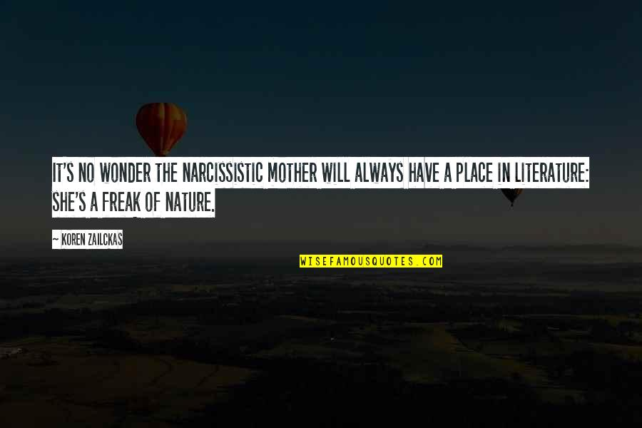 Narcissistic Quotes By Koren Zailckas: It's no wonder the narcissistic mother will always