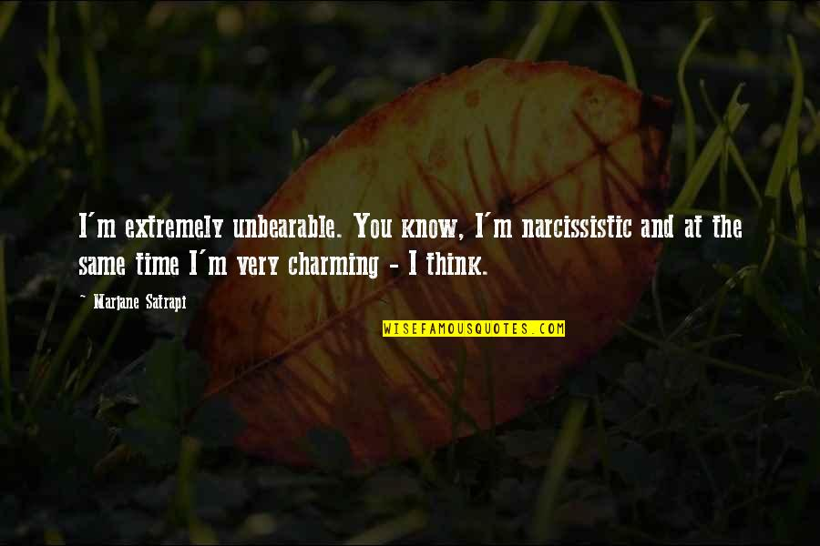 Narcissistic Quotes By Marjane Satrapi: I'm extremely unbearable. You know, I'm narcissistic and