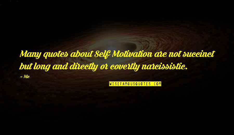 Narcissistic Quotes By Me: Many quotes about Self Motivation are not succinct