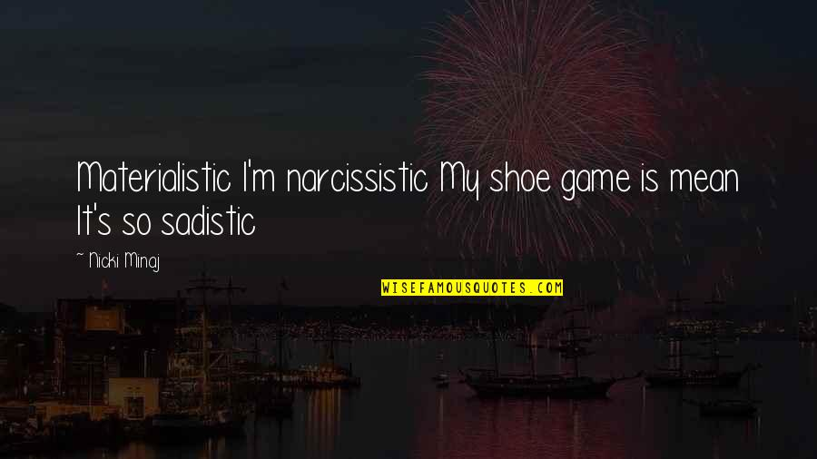 Narcissistic Quotes By Nicki Minaj: Materialistic I'm narcissistic My shoe game is mean