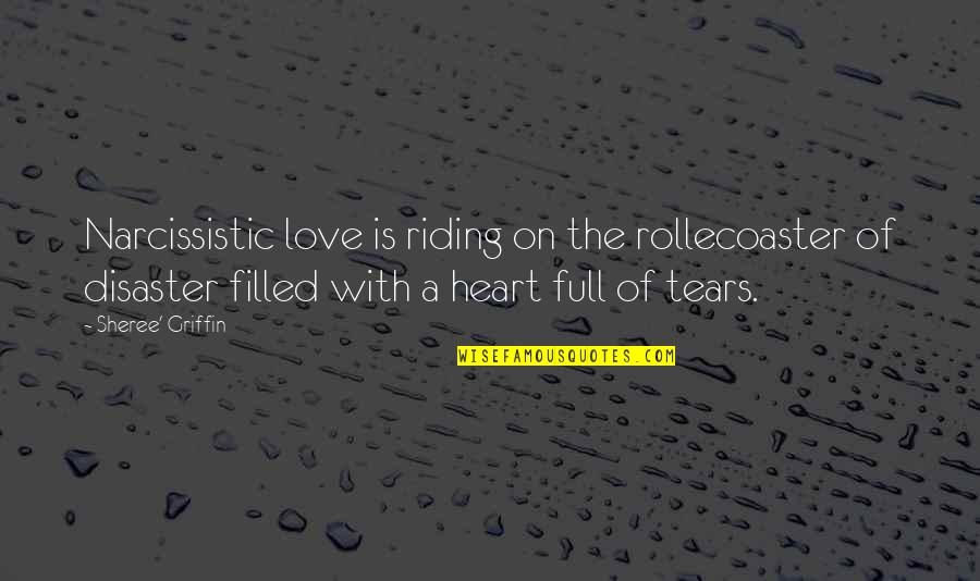 Narcissistic Quotes By Sheree' Griffin: Narcissistic love is riding on the rollecoaster of
