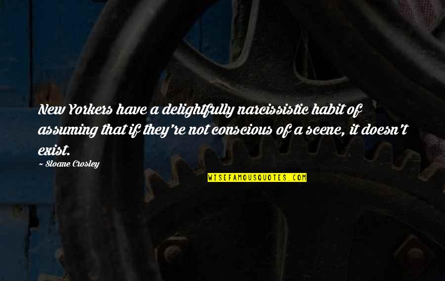 Narcissistic Quotes By Sloane Crosley: New Yorkers have a delightfully narcissistic habit of