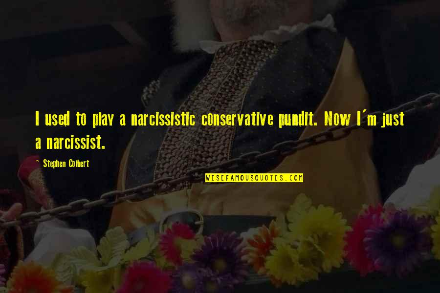 Narcissistic Quotes By Stephen Colbert: I used to play a narcissistic conservative pundit.