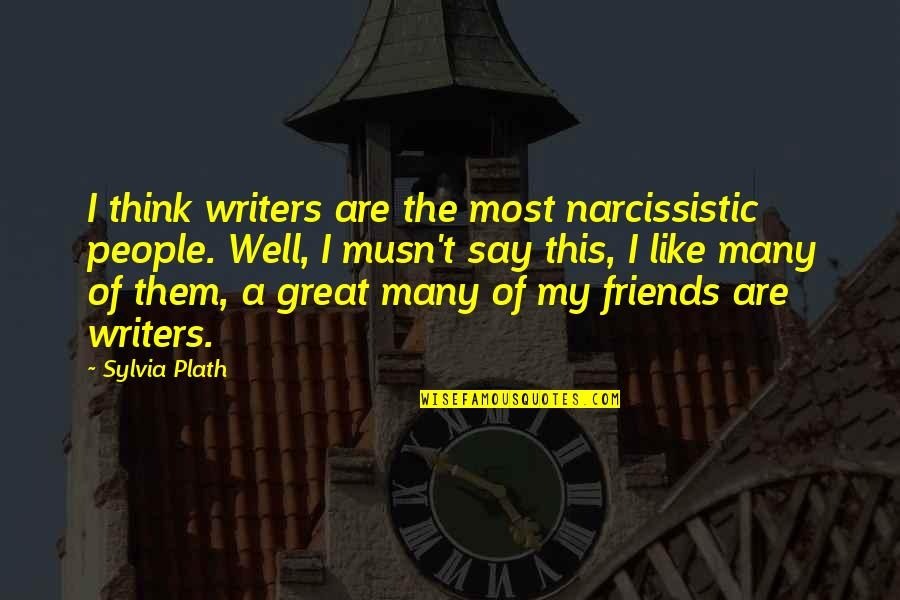 Narcissistic Quotes By Sylvia Plath: I think writers are the most narcissistic people.