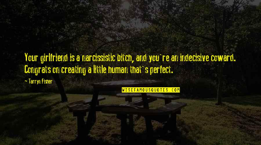 Narcissistic Quotes By Tarryn Fisher: Your girlfriend is a narcissistic bitch, and you're