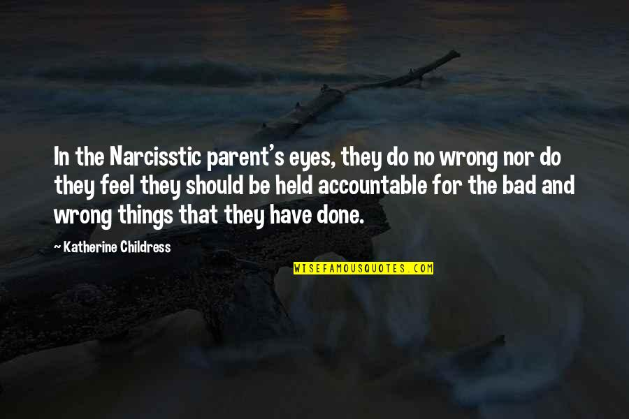 Narcisstic Quotes By Katherine Childress: In the Narcisstic parent's eyes, they do no