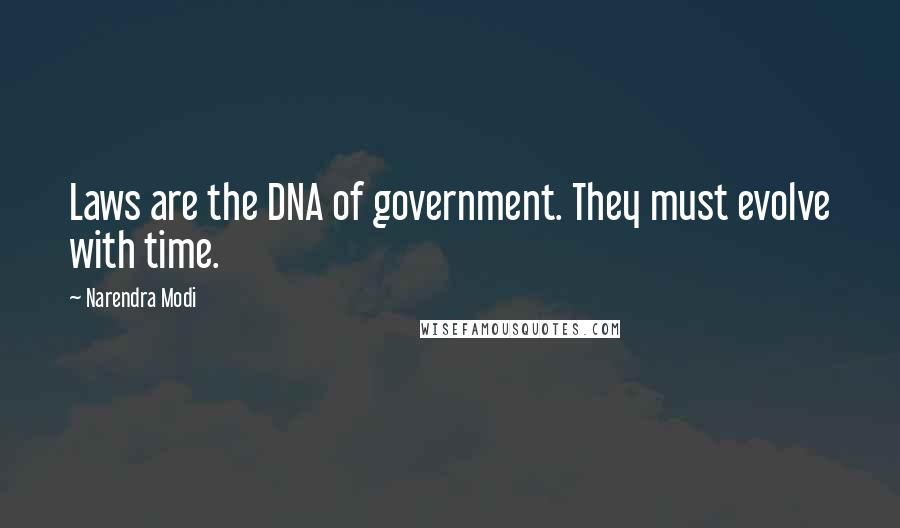 Narendra Modi quotes: Laws are the DNA of government. They must evolve with time.