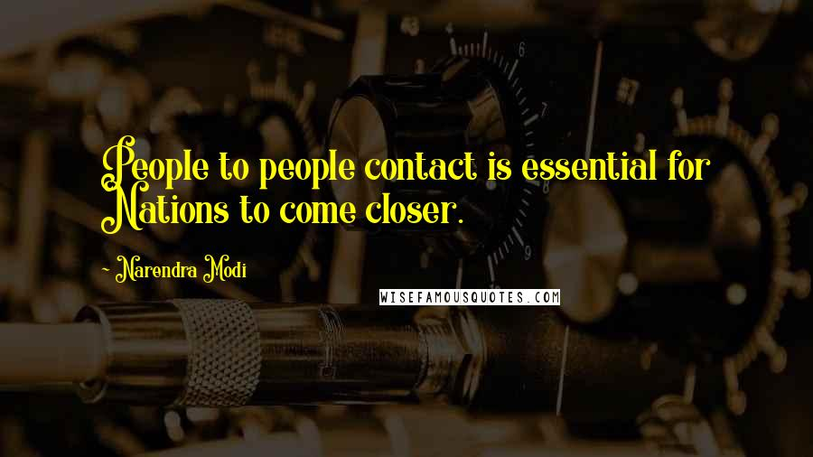 Narendra Modi quotes: People to people contact is essential for Nations to come closer.