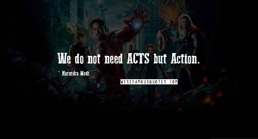 Narendra Modi quotes: We do not need ACTS but Action.
