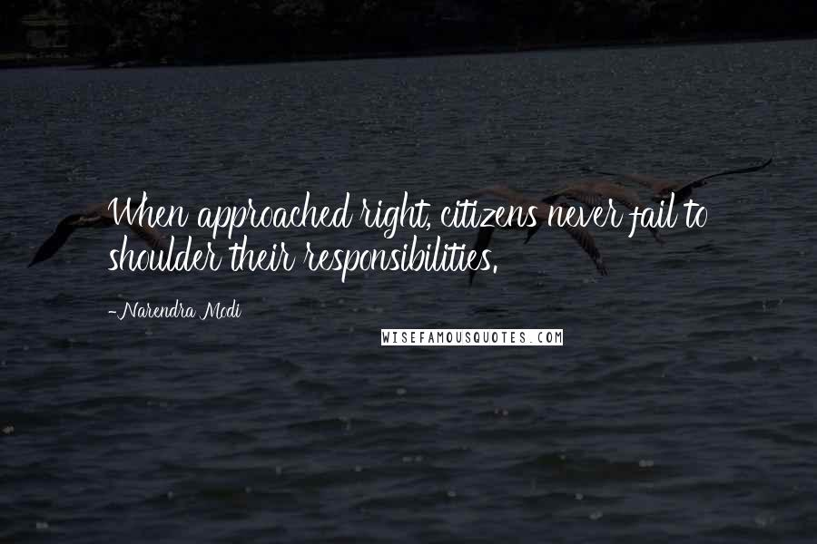 Narendra Modi quotes: When approached right, citizens never fail to shoulder their responsibilities.