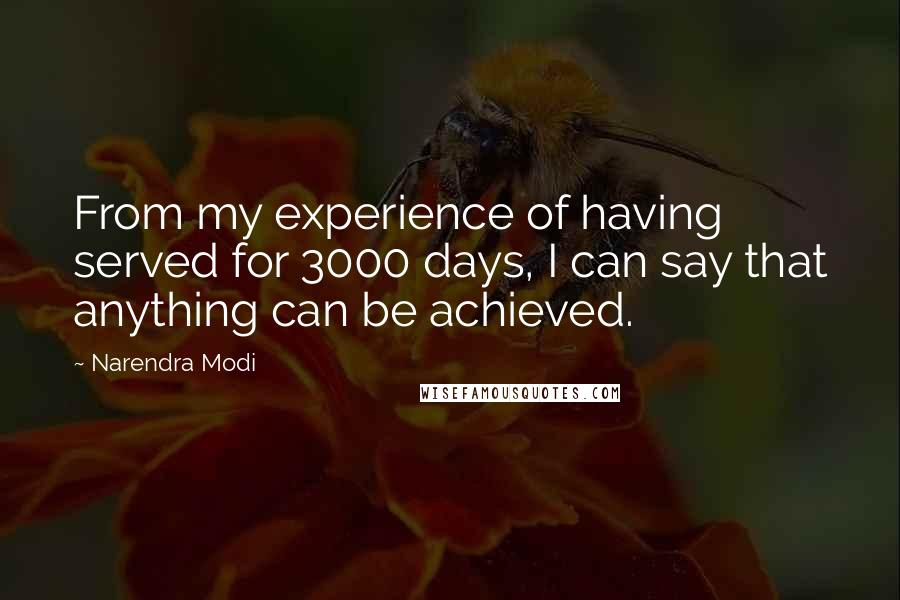 Narendra Modi quotes: From my experience of having served for 3000 days, I can say that anything can be achieved.