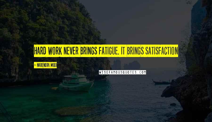 Narendra Modi quotes: Hard work never brings fatigue. It brings satisfaction