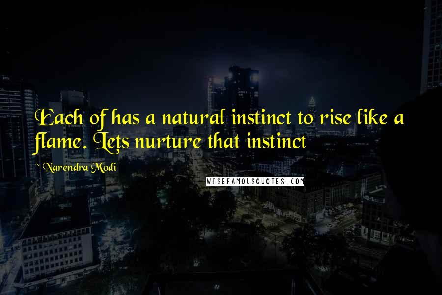 Narendra Modi quotes: Each of has a natural instinct to rise like a flame. Lets nurture that instinct