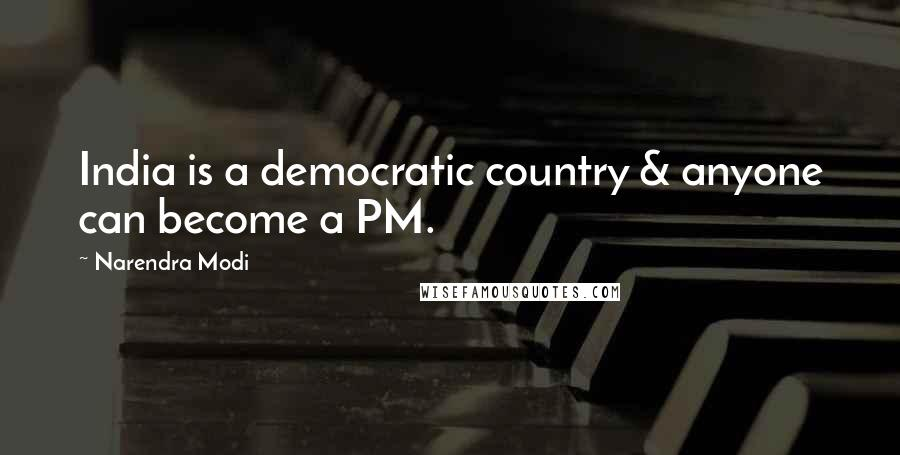 Narendra Modi quotes: India is a democratic country & anyone can become a PM.