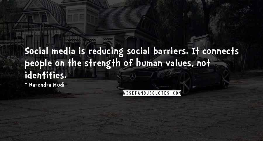 Narendra Modi quotes: Social media is reducing social barriers. It connects people on the strength of human values, not identities.