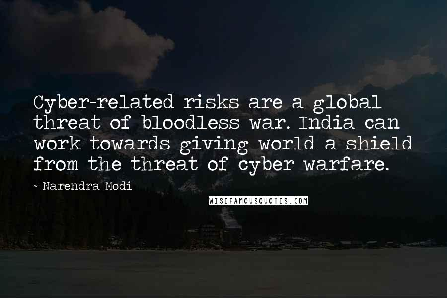 Narendra Modi quotes: Cyber-related risks are a global threat of bloodless war. India can work towards giving world a shield from the threat of cyber warfare.