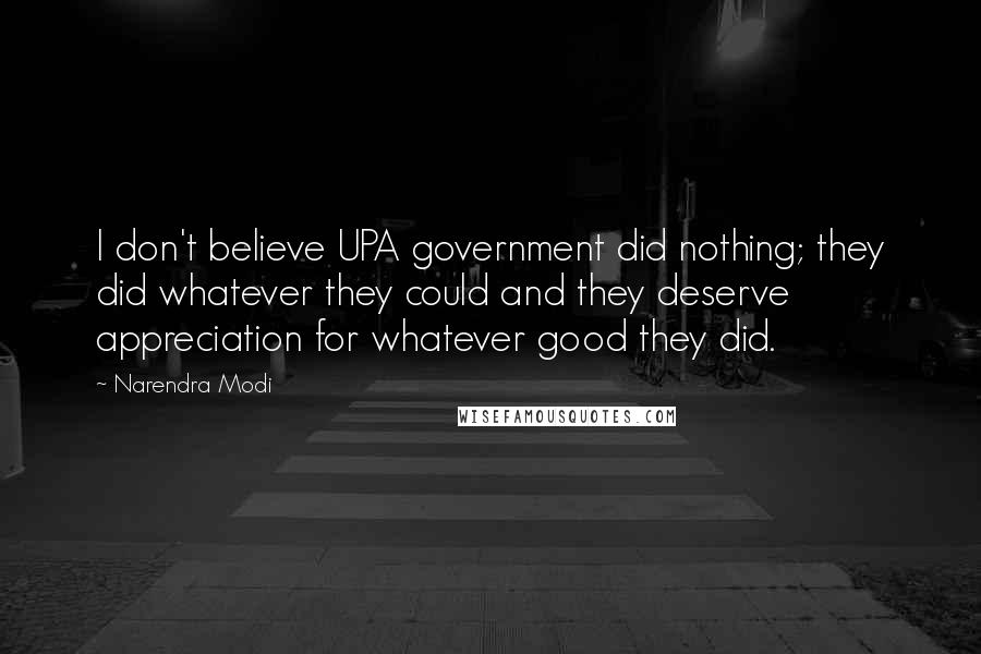 Narendra Modi quotes: I don't believe UPA government did nothing; they did whatever they could and they deserve appreciation for whatever good they did.