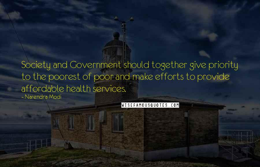 Narendra Modi quotes: Society and Government should together give priority to the poorest of poor and make efforts to provide affordable health services.