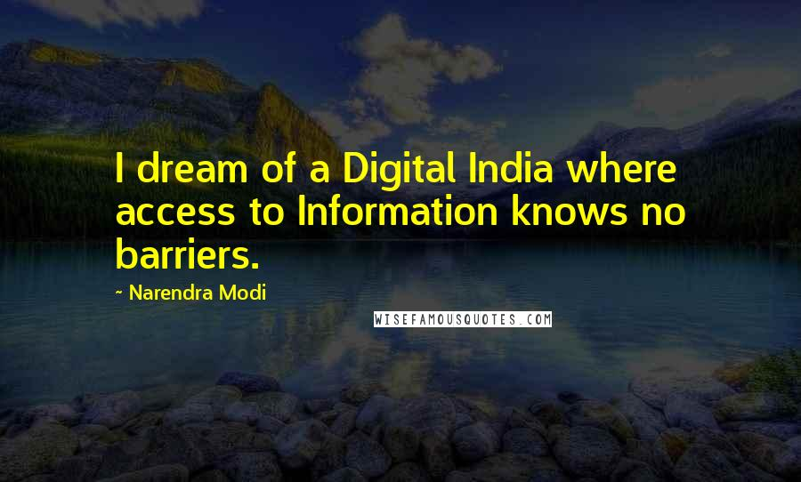 Narendra Modi quotes: I dream of a Digital India where access to Information knows no barriers.