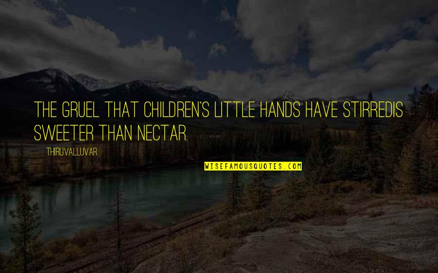Narkotika Quotes By Thiruvalluvar: The gruel that children's little hands have stirredIs