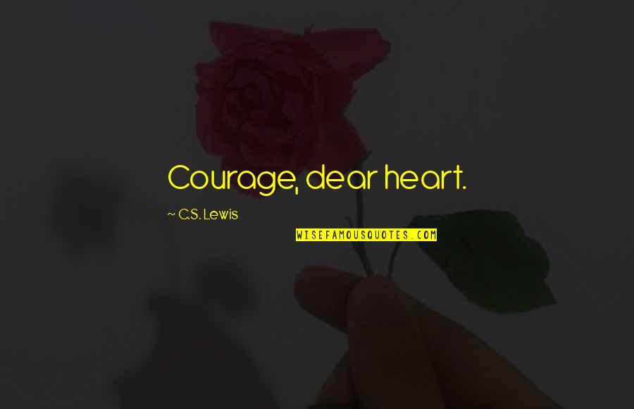 Narnia 3 Aslan Quotes By C.S. Lewis: Courage, dear heart.