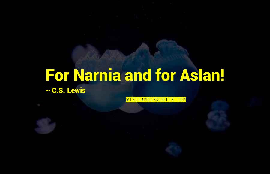Narnia 3 Aslan Quotes By C.S. Lewis: For Narnia and for Aslan!