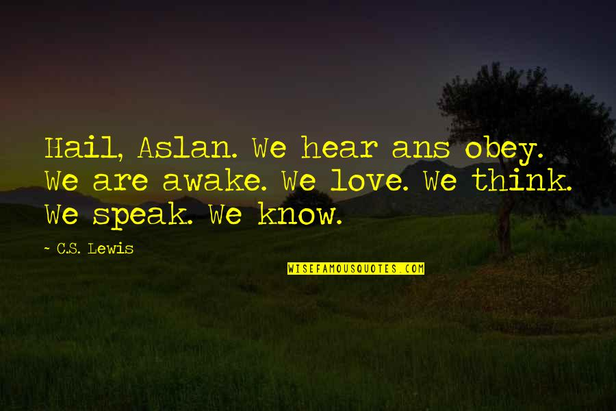Narnia 3 Aslan Quotes By C.S. Lewis: Hail, Aslan. We hear ans obey. We are