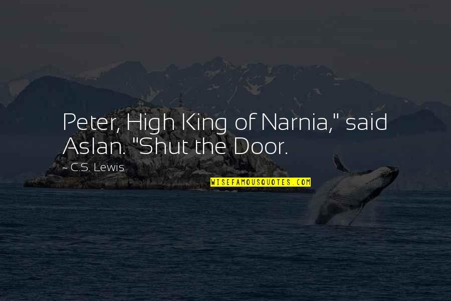 """Narnia 3 Aslan Quotes By C.S. Lewis: Peter, High King of Narnia,"""" said Aslan. """"Shut"""