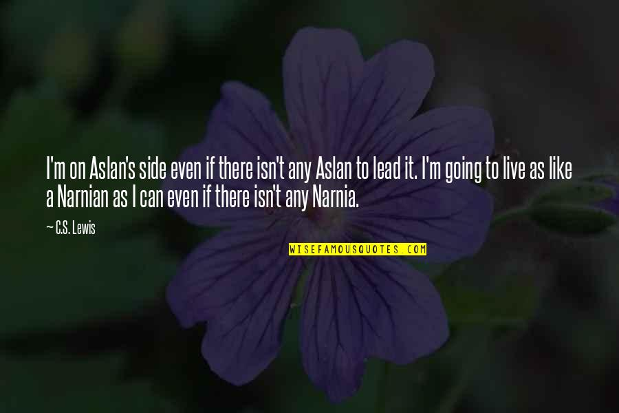 Narnia 3 Aslan Quotes By C.S. Lewis: I'm on Aslan's side even if there isn't