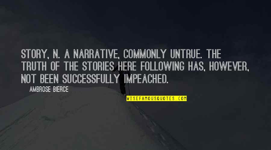 Narrative Story Quotes By Ambrose Bierce: STORY, n. A narrative, commonly untrue. The truth
