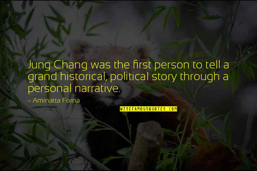 Narrative Story Quotes By Aminatta Forna: Jung Chang was the first person to tell