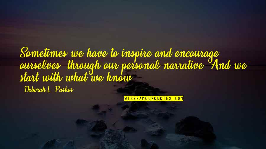 Narrative Story Quotes By Deborah L. Parker: Sometimes we have to inspire and encourage ourselves,
