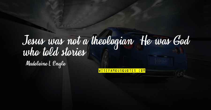 Narrative Story Quotes By Madeleine L'Engle: Jesus was not a theologian. He was God