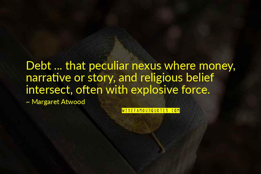 Narrative Story Quotes By Margaret Atwood: Debt ... that peculiar nexus where money, narrative