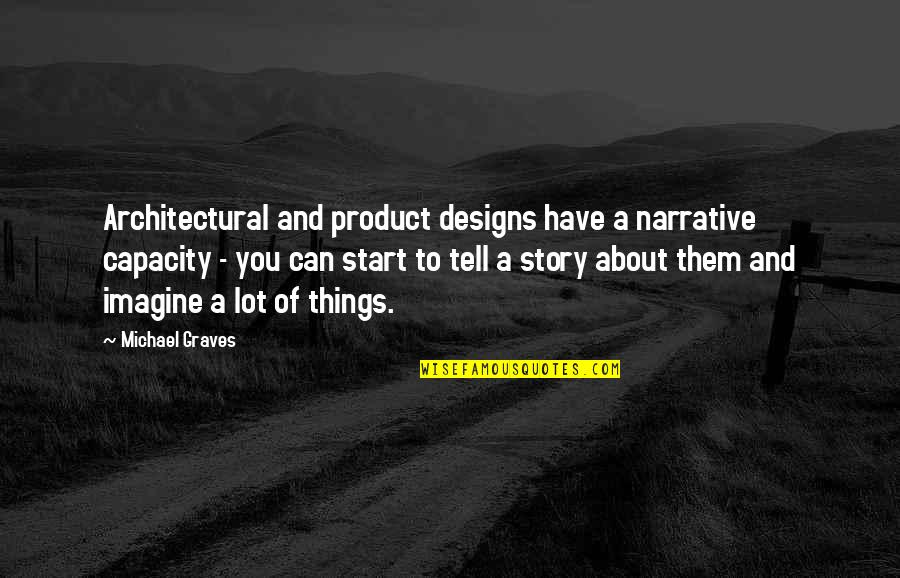 Narrative Story Quotes By Michael Graves: Architectural and product designs have a narrative capacity