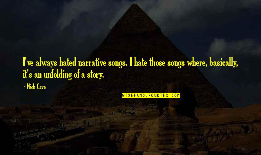 Narrative Story Quotes By Nick Cave: I've always hated narrative songs. I hate those