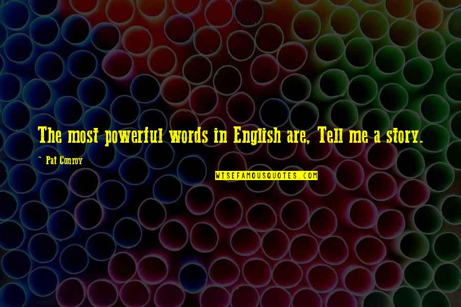 Narrative Story Quotes By Pat Conroy: The most powerful words in English are, Tell