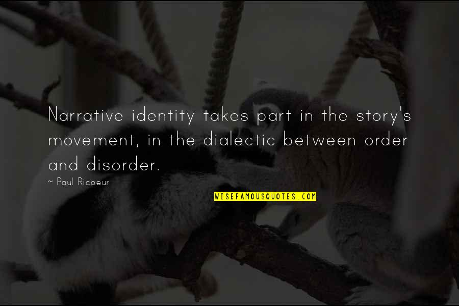 Narrative Story Quotes By Paul Ricoeur: Narrative identity takes part in the story's movement,