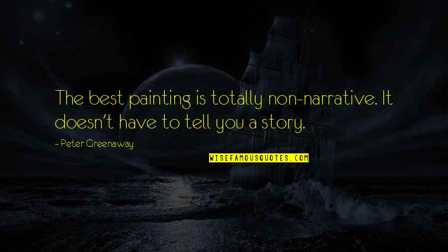 Narrative Story Quotes By Peter Greenaway: The best painting is totally non-narrative. It doesn't