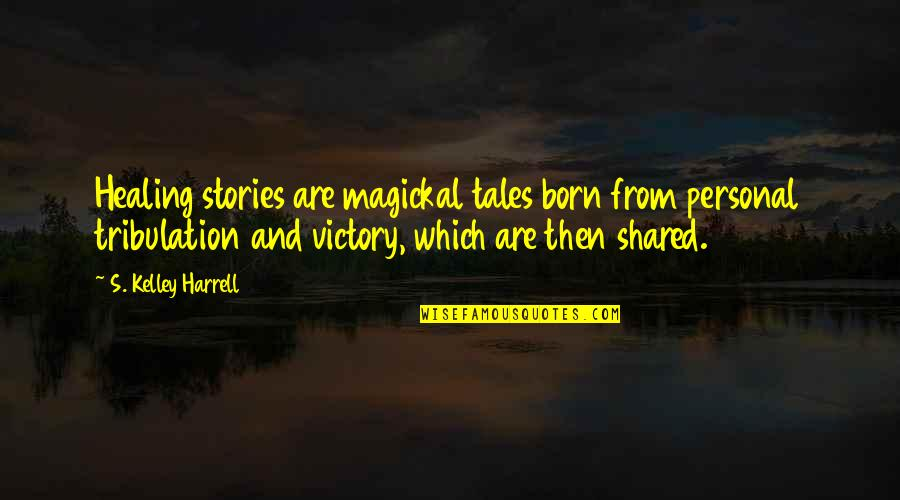 Narrative Story Quotes By S. Kelley Harrell: Healing stories are magickal tales born from personal